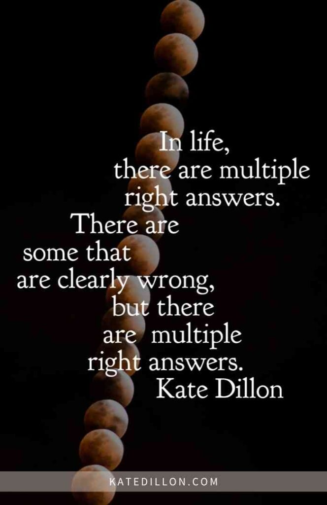 In life, there are multiple right answers.