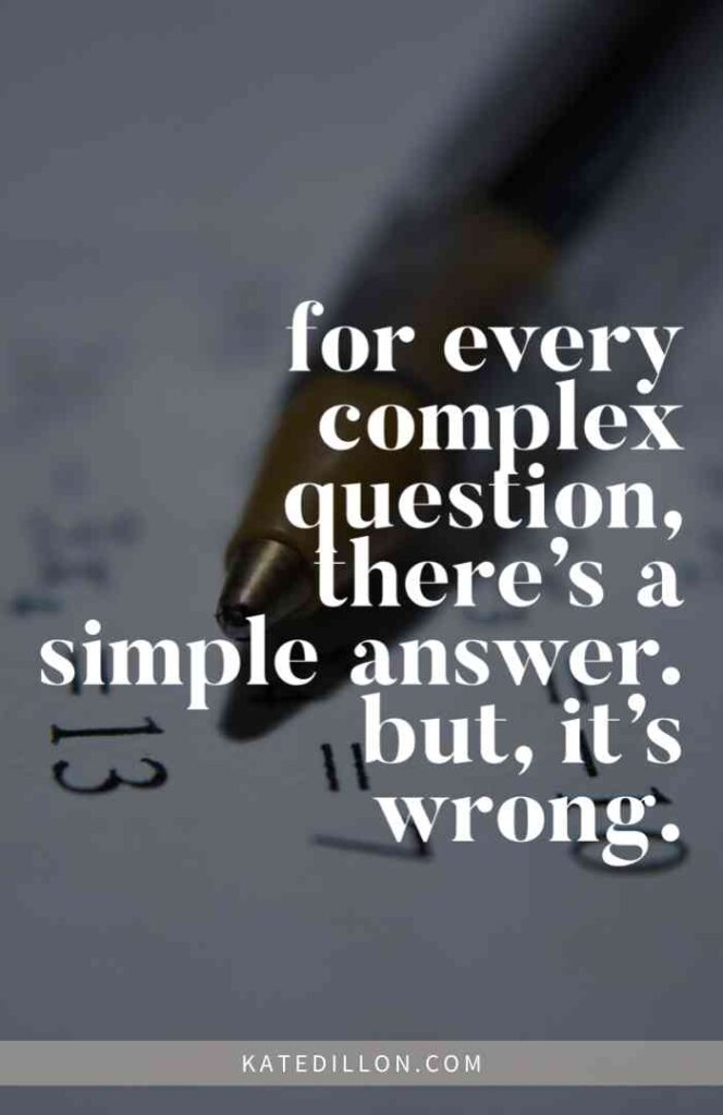 For every complex question, there's a simple answer. But it's wrong